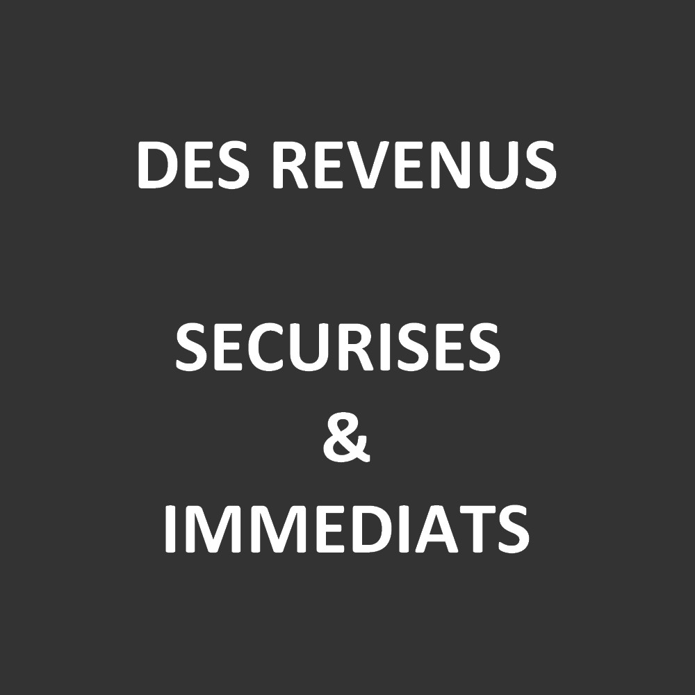 Revenus securises et immediats